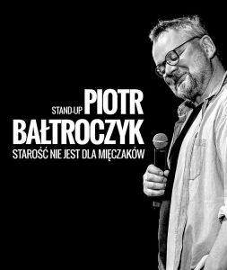 Piotr Bałtroczyk - Starość nie jest dla mięczaków